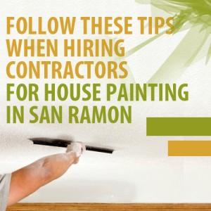 Follow These Tips When Hiring Contractors for House Painting In San Ramon