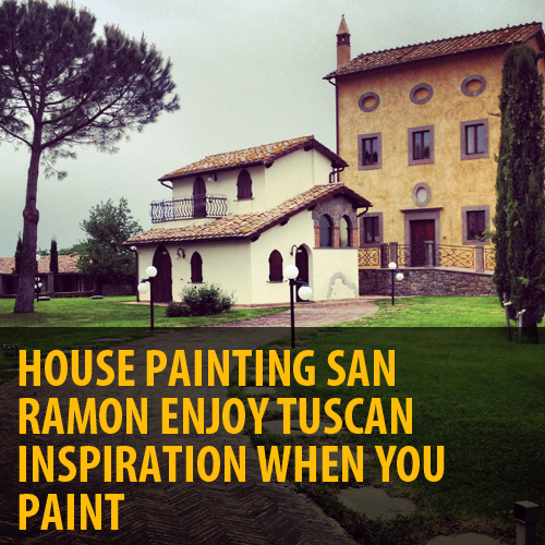 House Painting San Ramon – Enjoy Tuscan-Inspiration When You Paint