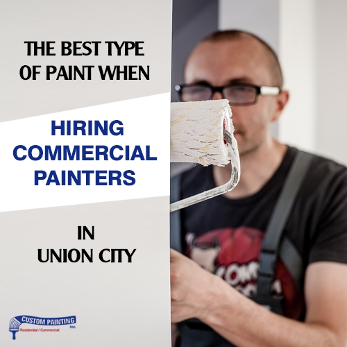 The Best Type of Paint When Hiring Commercial Painters in Union City