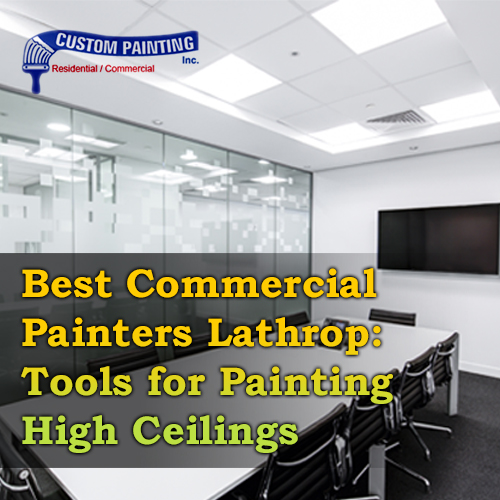 Best Commercial Painters Lathrop: Tools for Painting High Ceilings