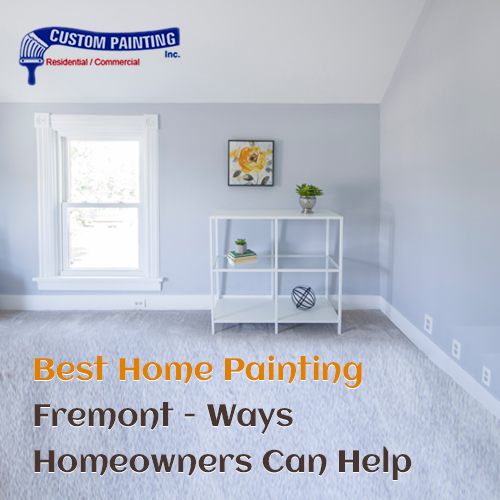 Best Home Painting Fremont – Ways Homeowners Can Help