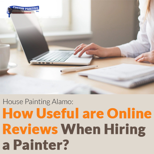 House Painting Alamo: How Useful Are Online Reviews When Hiring a Painter?