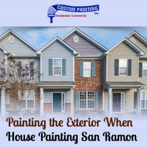 Painting the Exterior When House Painting San Ramon