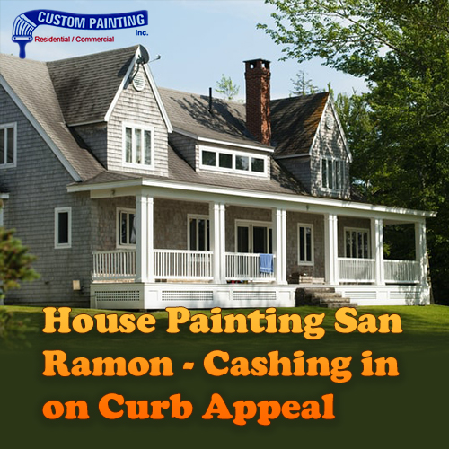 House Painting San Ramon – Cashing in on Curb Appeal
